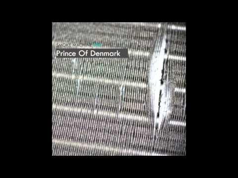 Prince Of Denmark - Smoke Machine 090 (24 October 2013)