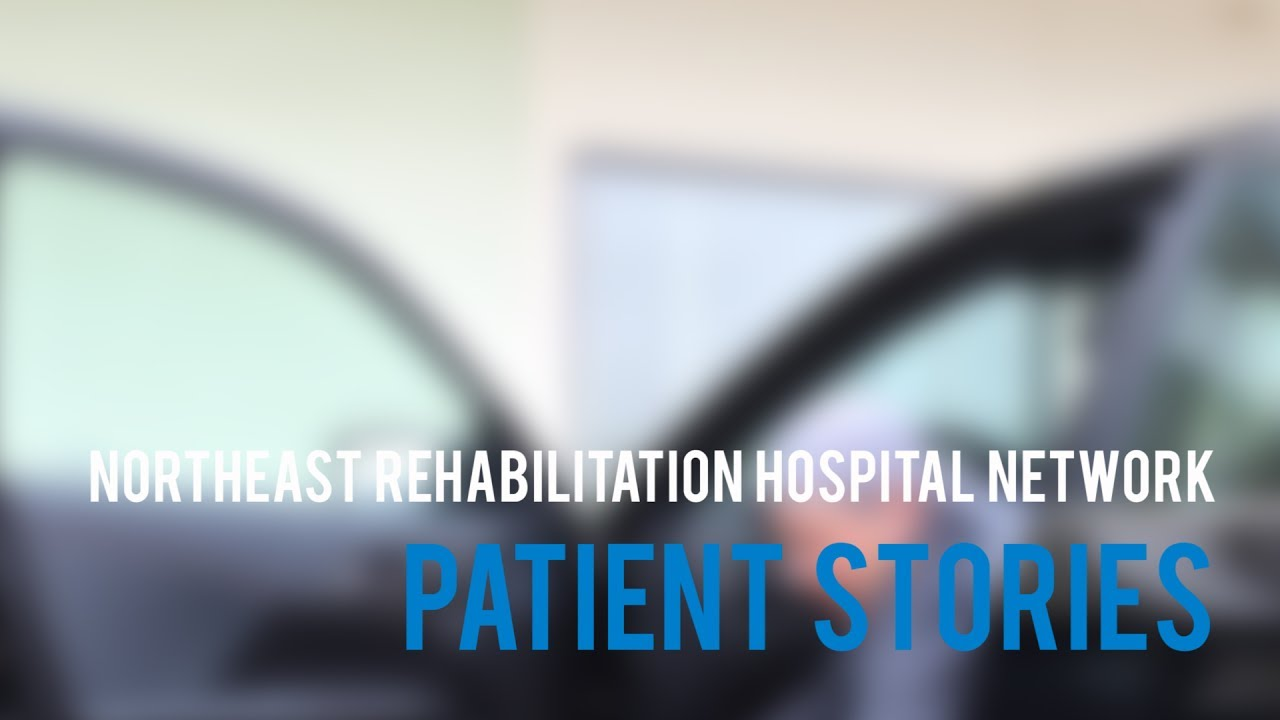 Northeast Rehabilitation Hospital Network: Rebuilding Lives