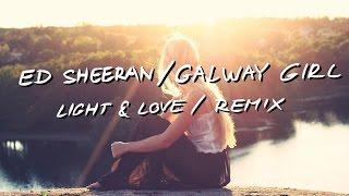Ed Sheeran - Galway Girl ( Light & Love / Remix )