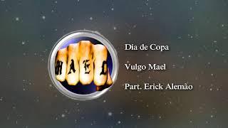 Vulgo Mael - Dia de Copa part Erick Alemão