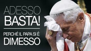 ADESSO BASTA! - Perché il Papa si é dimesso