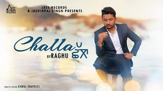 Challa   (Full Song   Raghu    New Punjabi Songs 2018   Latest Punjabi Songs 2018   Jass Records