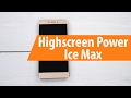 Распаковка Highscreen Power Ice Max / Unboxing Highscreen Power Ice Max