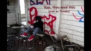 TH33.N.D. - Rap, they need this (KOTB2 prod. by Trunxks)