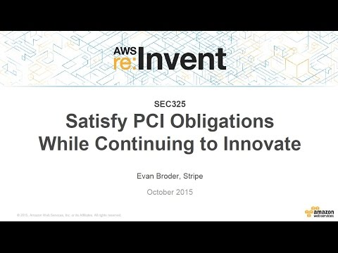 AWS re:Invent 2015 | (SEC325) Satisfy PCI Obligations While Continuing to Innovate