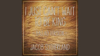 I Just Can't Wait To Be King (Ballad Version)