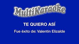 Te Quiero Así - Multikaraoke ► Éxito De Valentin Elizalde