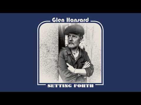 """Glen Hansard - """"Setting Forth"""""""