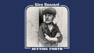 "Glen Hansard - ""Setting Forth"" (Full Album Stream)"