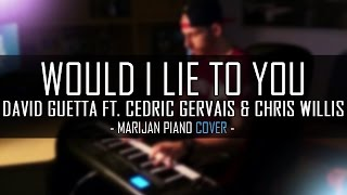 David Guetta, Cedric Gervais & Chris Willis - Would I Lie To You | Piano Cover