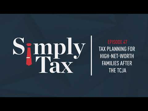 Tax Planning For High-Net-Worth Families After The TCJA #047