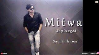 Mitwa I Unplugged I Sachin kumar
