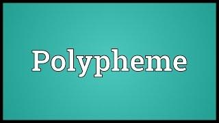 Polypheme Meaning
