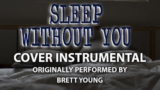 Sleep Without You (Cover Instrumental) [In the Style of Brett Young]