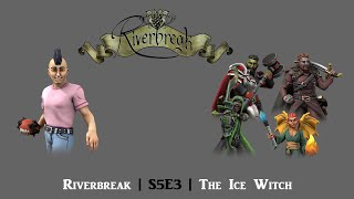 Riverbreak | S5E3 | The Ice Witch