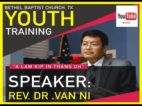 REV. DR VAN NI ( BBC,TX : YOUTH TRAINING ) Part - 1