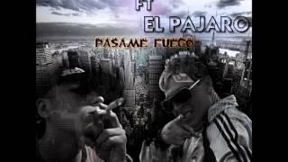 El Basura Ft El Pajaro - Pasame Fuego - Mayo 2012(MAS Link De Descarga)