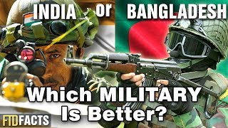 INDIA or BANGLADESH - Which Military Is Better?