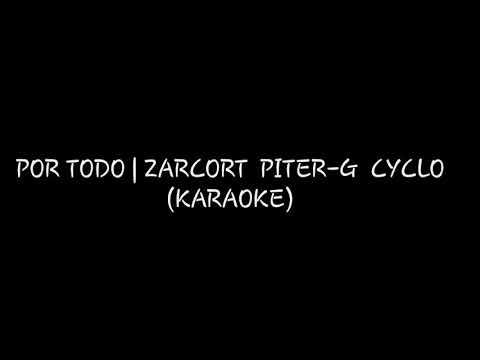 POR TODO | ZARCORT PITER-G CYCLO (KARAOKE)