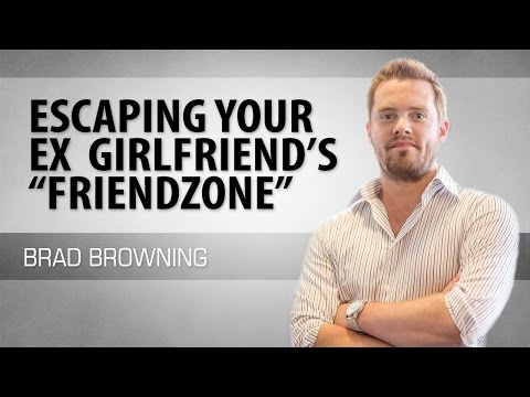 """Escaping Your Ex Girlfriend's """"Friendzone"""""""