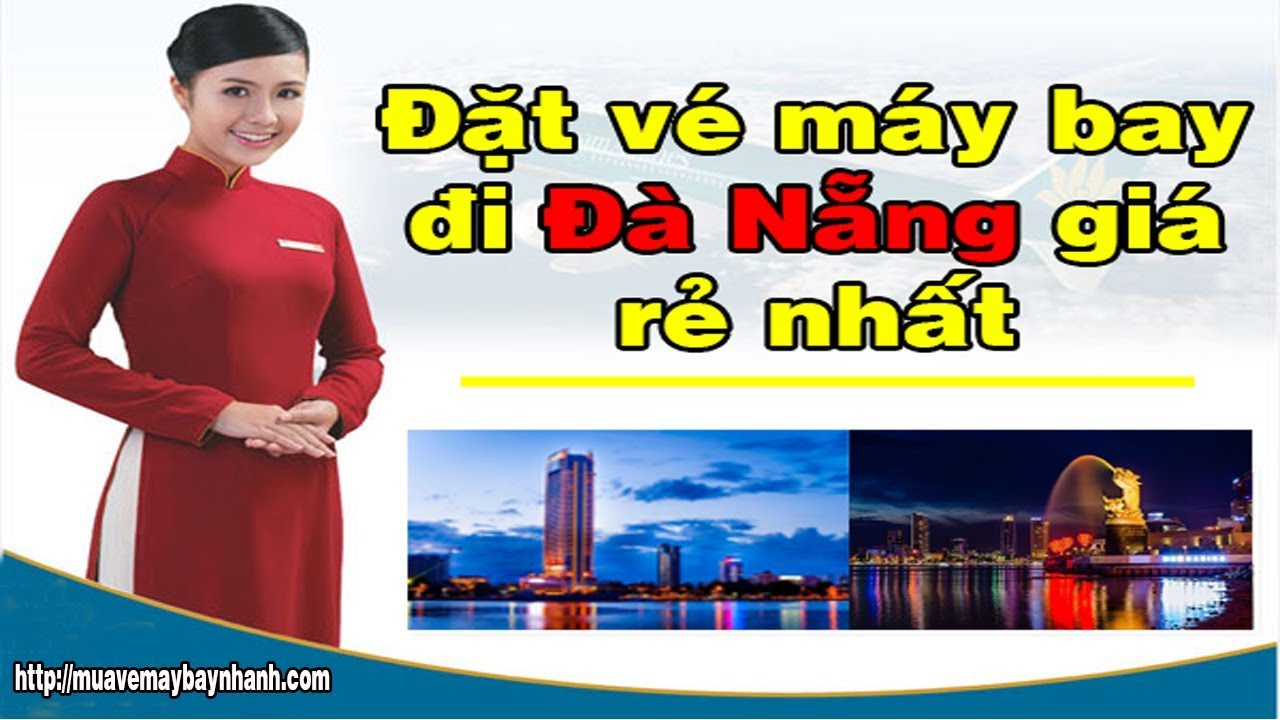 Đặt vé máy bay đi Đà Nẵng  giá rẻ nhất tại: http://MUAVEMAYBAYNHANH.COM
