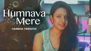 Humnava Mere Female Version Varsha Tripathi Mp3 Song Download