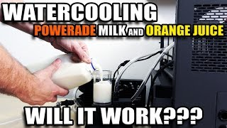 Watercooling with Powerade, Milk and Orange Juice! WILL IT WORK??