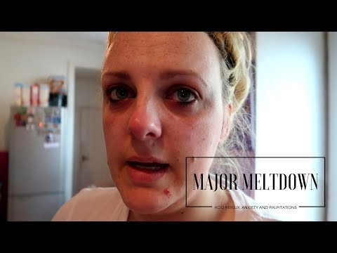 MAJOR MELTDOWN!! | ACID REFLUX, ANXIETY AND PALPITATIONS!!