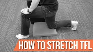 How to stretch TFL (tensor fascia latae) the right way