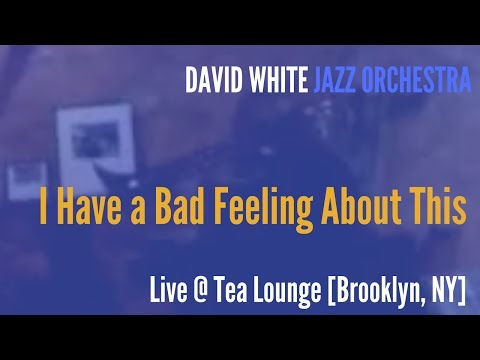 🎵 David White Jazz Orchestra - I Have a Bad Feeling About This - (live @ Tea Lounge)