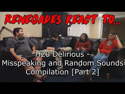 Renegades React to... H20 Delirious - Misspeaking and Random Sounds Compilation [Part 2]
