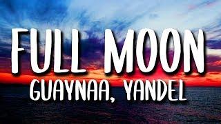 Guaynaa, Yandel - Full Moon (Letra)