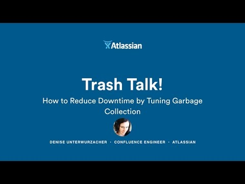 Trash Talk! How To Reduce Downtime By Tuning Garbage Collection - Atlassian Summit 2016