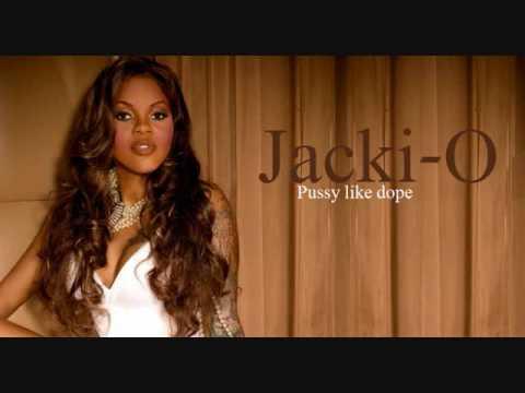 Jacki- O Pussy like dope