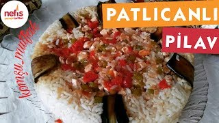 Patlıcanlı Pilav - Pilav Tarifleri - Nefis Yemek Tarifleri