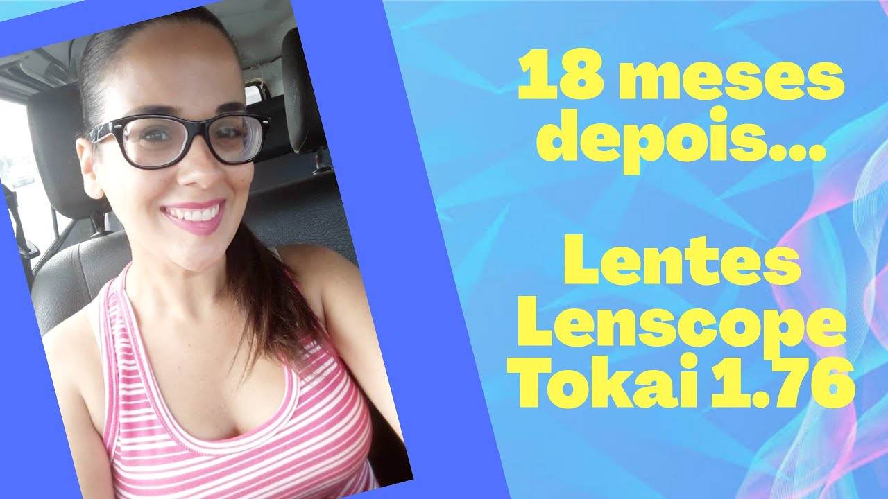 18 meses após adquirir minhas Lentes  Lenscope Tokai 1.76 - YouTube e89c7efa41