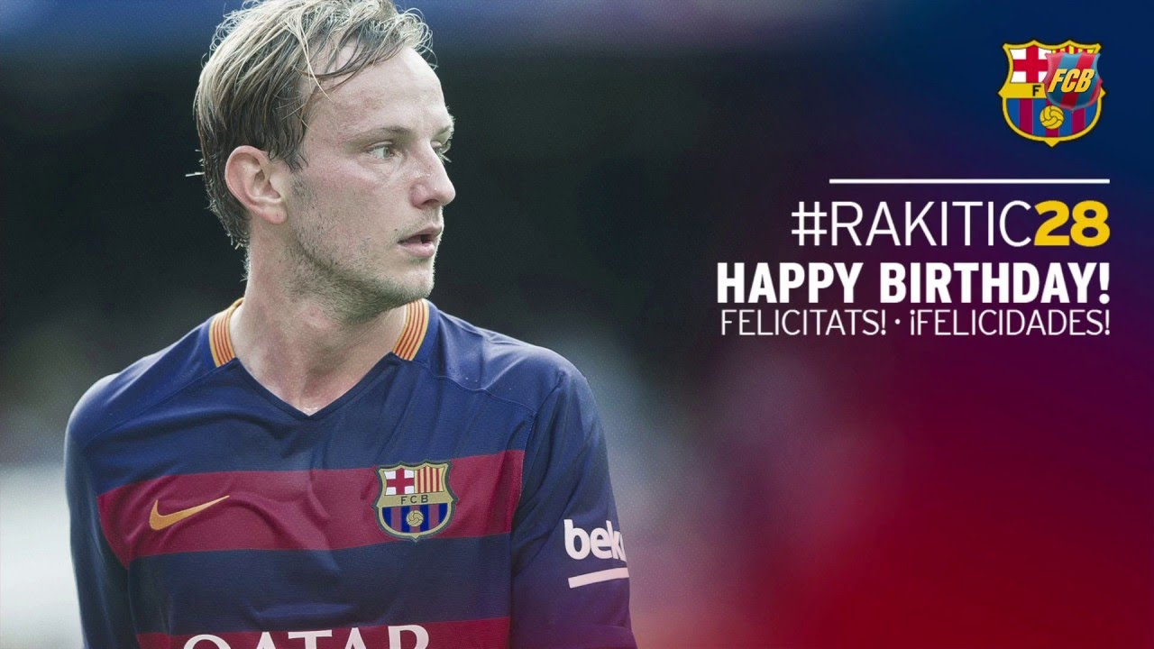 Happy 28th birthday Ivan Rakitic