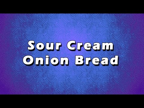 Sour Cream Onion Bread | EASY RECIPES | EASY TO LEARN