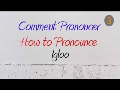 How To Pronounce – Comment Prononcer : Igloo