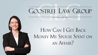 Goostree Law Group Video - How Can I Get Back Money My Spouse Spent on an Affair?
