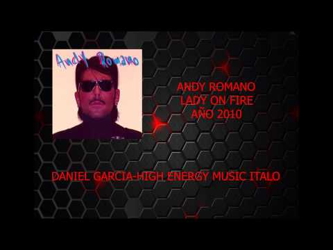 ANDY ROMANO LADY ON FIRE 2010 HIGH ENERGY MUSIC ITALO
