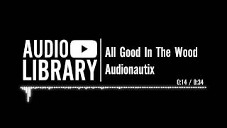 All Good In The Wood - Audionautix