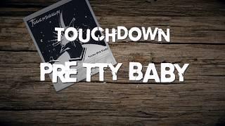 Touchdown - Pretty Baby [Lyric Vid]