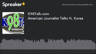 American Journalist Talks N. Korea