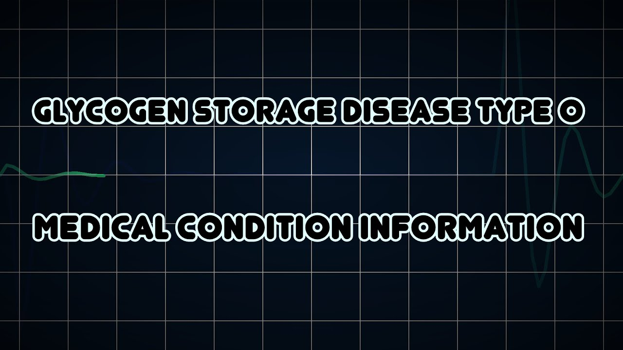 Glycogen Storage Disease Type 0 Medical Condition