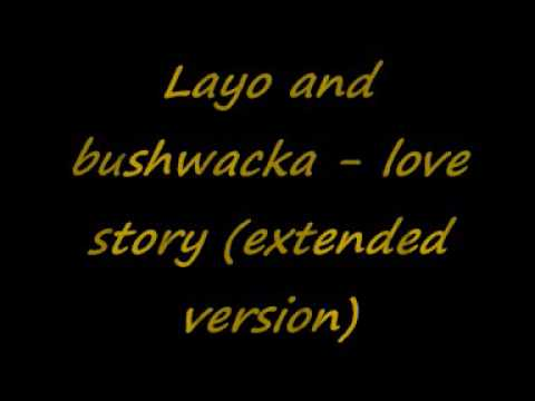 Layo and Bushwacka - Love Story (estended version)