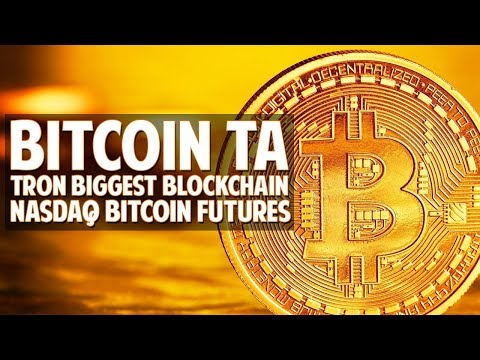 BTC TA Update + Tron Biggest Blockchain Network + Nasdaq Launching BTC Futures