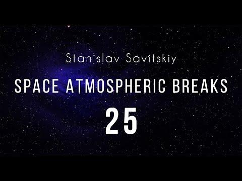 Stanislav Savitskiy   Space Atmospheric Breaks Part 25