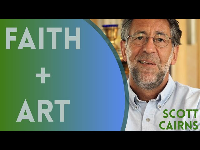 Scott Cairns - Faith + Art