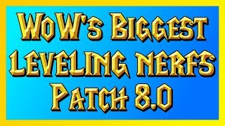 WoWs Biggest Leveling Nerfs Ever - Patch 8.0 (World of Warcraft)